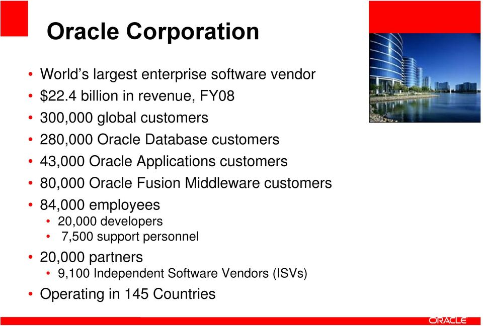 Oracle Applications customers 80,000 Oracle Fusion Middleware customers 84,000 employees