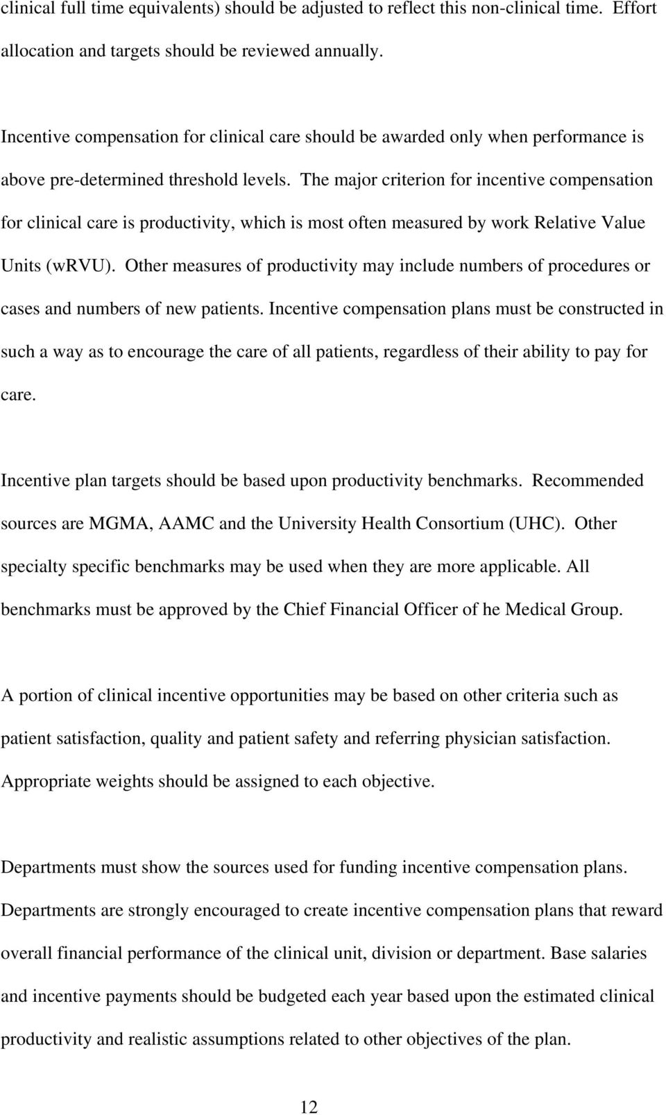 The major criterion for incentive compensation for clinical care is productivity, which is most often measured by work Relative Value Units (wrvu).