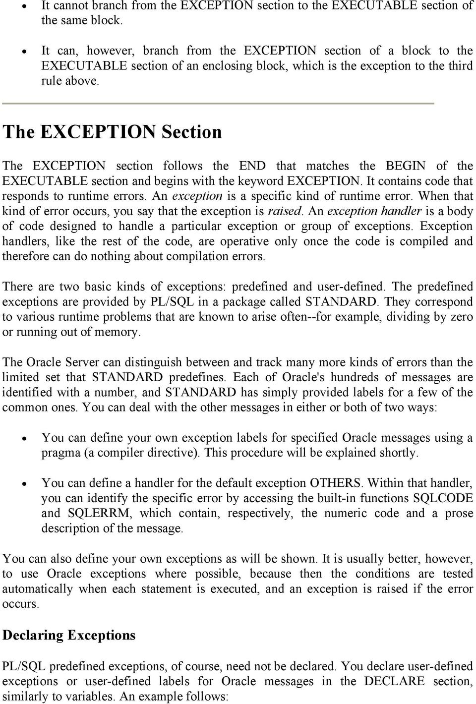 The EXCEPTION Section The EXCEPTION section follows the END that matches the BEGIN of the EXECUTABLE section and begins with the keyword EXCEPTION. It contains code that responds to runtime errors.