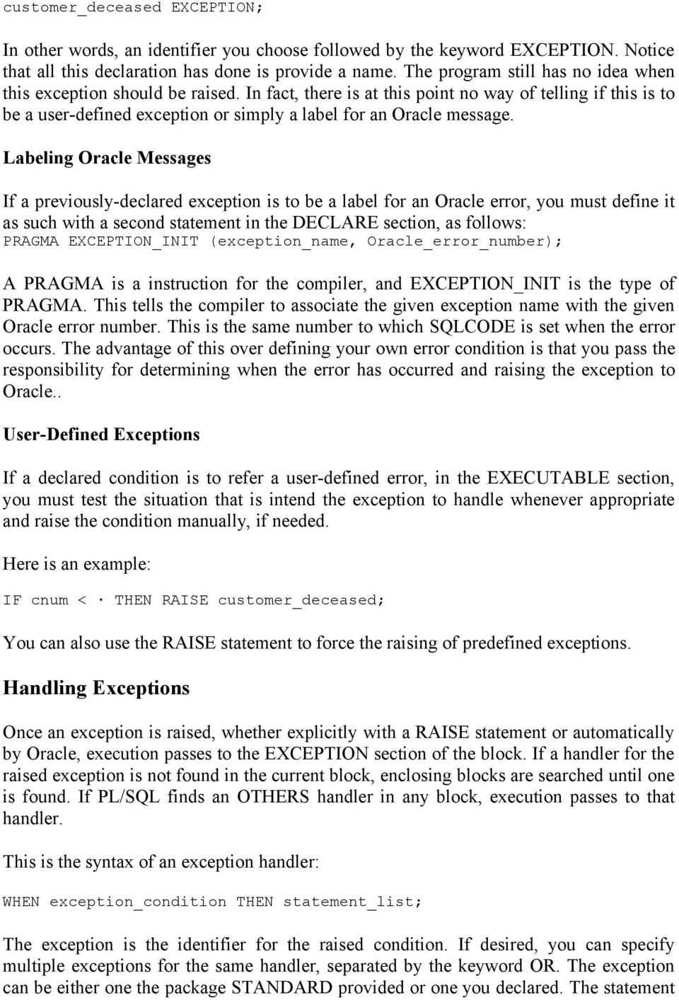Labeling Oracle Messages If a previously-declared exception is to be a label for an Oracle error, you must define it as such with a second statement in the DECLARE section, as follows: PRAGMA