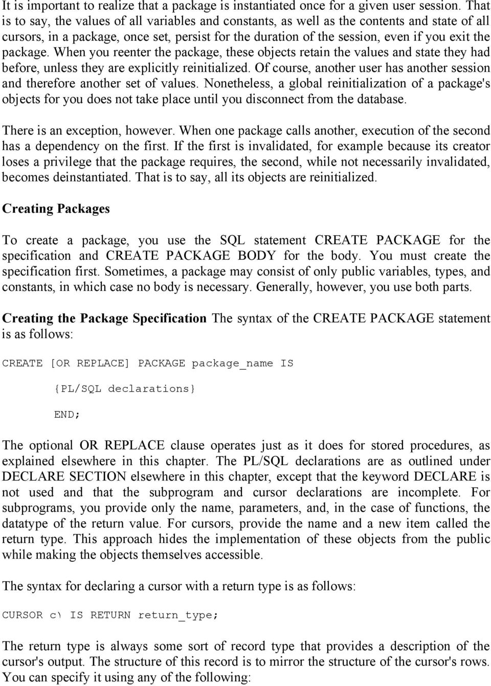 package. When you reenter the package, these objects retain the values and state they had before, unless they are explicitly reinitialized.