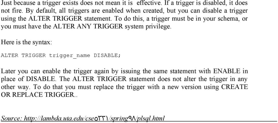 To do this, a trigger must be in your schema, or you must have the ALTER ANY TRIGGER system privilege.