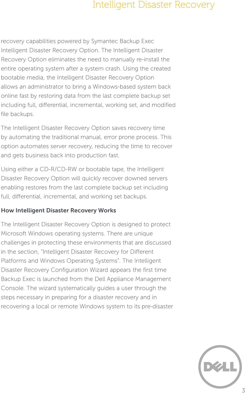 Using the created bootable media, the Intelligent Disaster Recovery Option allows an administrator to bring a Windows-based system back online fast by restoring data from the last complete backup set