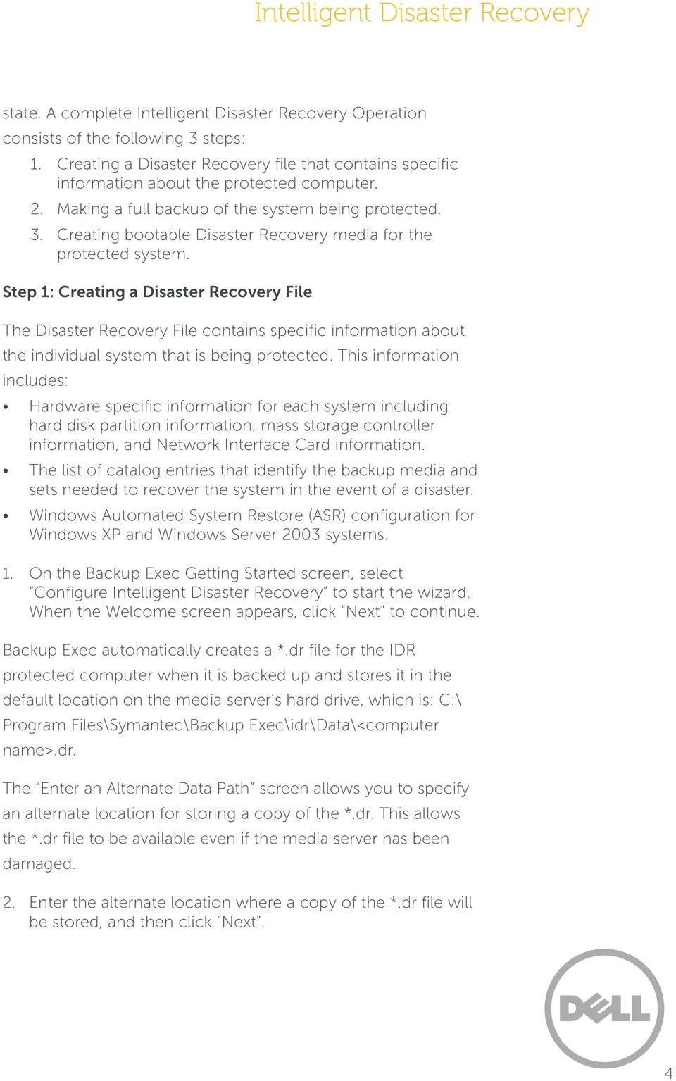 Step 1: Creating a Disaster Recovery File The Disaster Recovery File contains specific information about the individual system that is being protected.