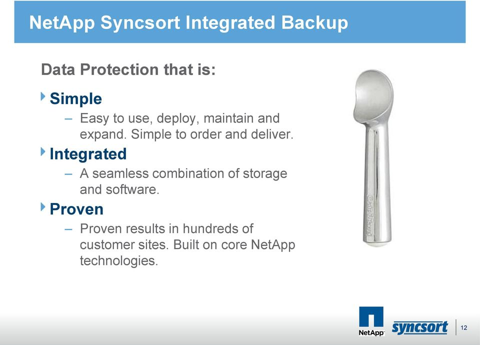 Integrated A seamless combination of storage and software.
