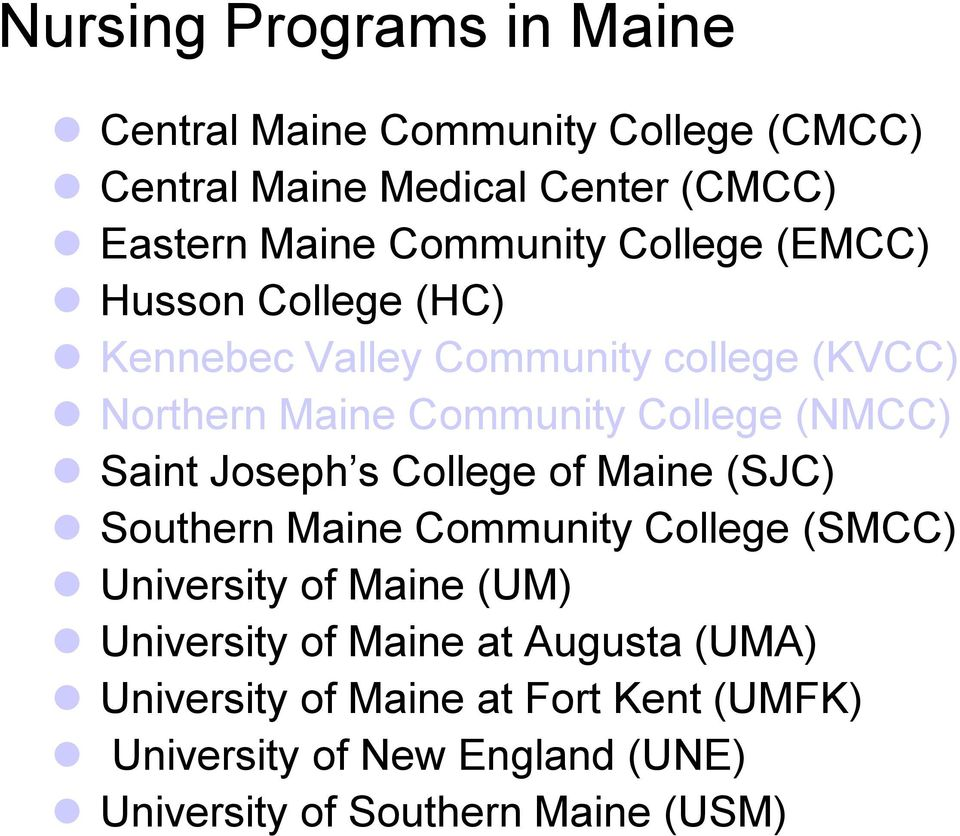(NMCC) Saint Joseph s College of Maine (SJC) Southern Maine Community College (SMCC) University of Maine (UM) University
