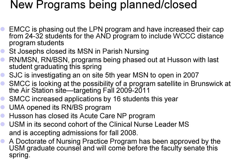 the possibility of a program satellite in Brunswick at the Air Station site targeting Fall 2009-2011 SMCC increased applications by 16 students this year UMA opened its RN/BS program Husson has