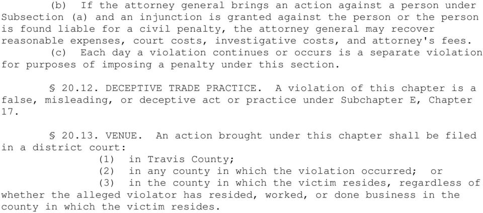 (c) Each day a violation continues or occurs is a separate violation for purposes of imposing a penalty under this section. 20.12. DECEPTIVE TRADE PRACTICE.