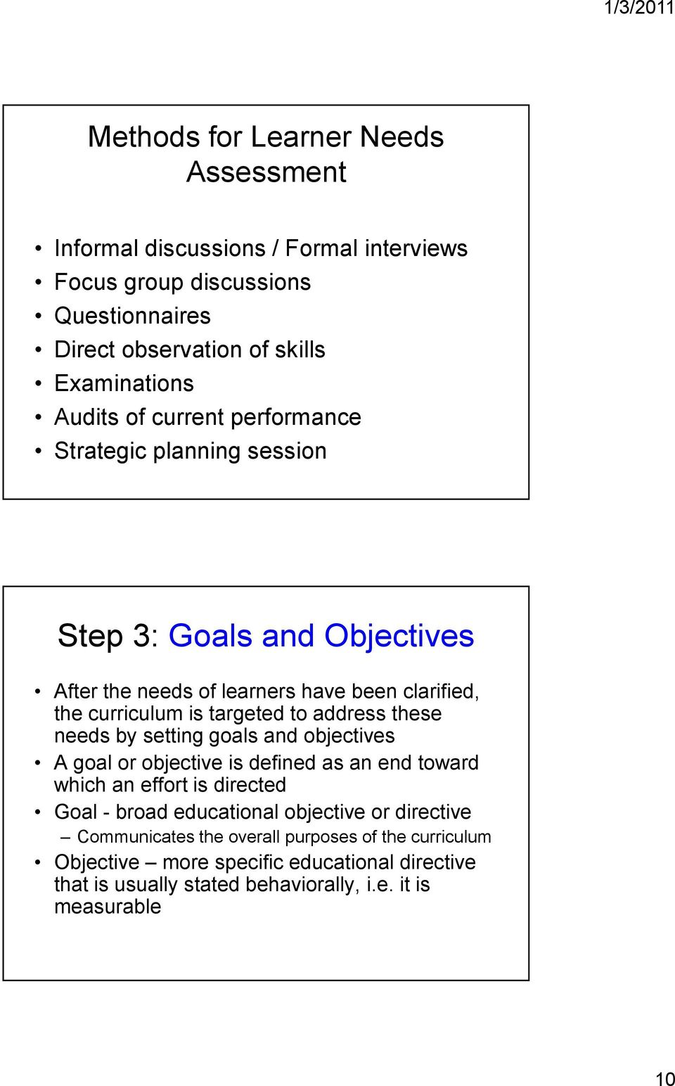 address these needs by setting goals and objectives A goal or objective is defined as an end toward which an effort is directed Goal - broad educational objective