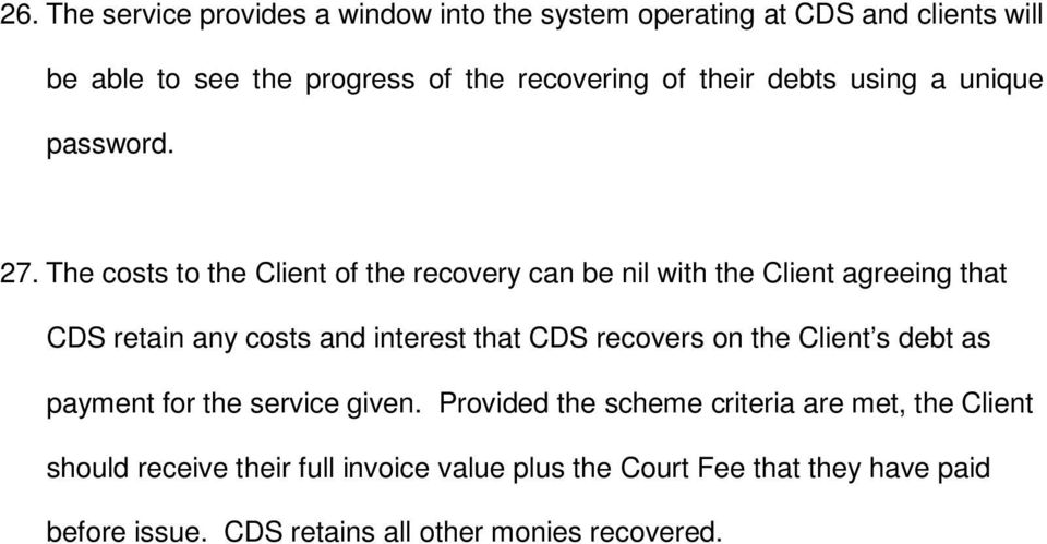 The costs to the Client of the recovery can be nil with the Client agreeing that CDS retain any costs and interest that CDS recovers on
