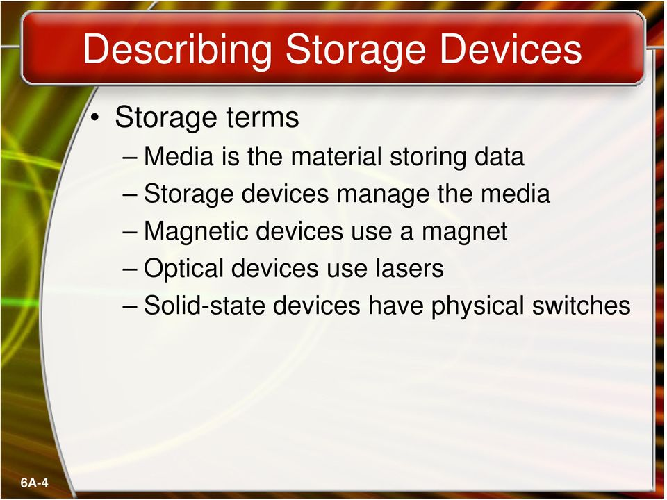 media Magnetic devices use a magnet Optical devices