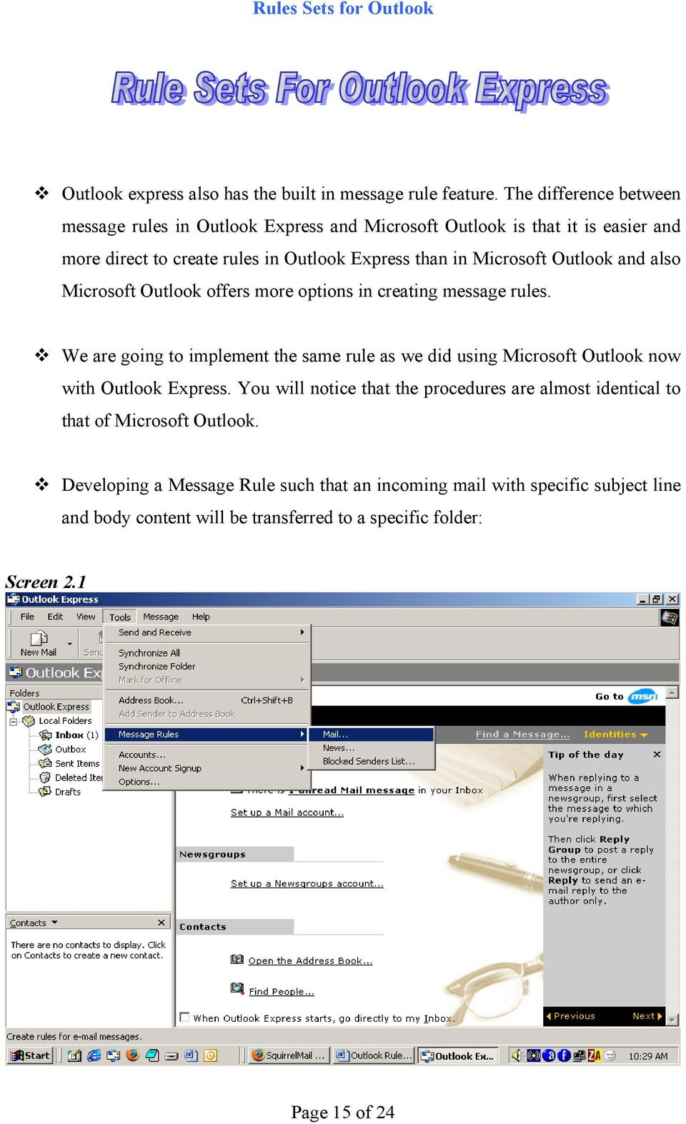 Microsoft Outlook and also Microsoft Outlook offers more options in creating message rules.