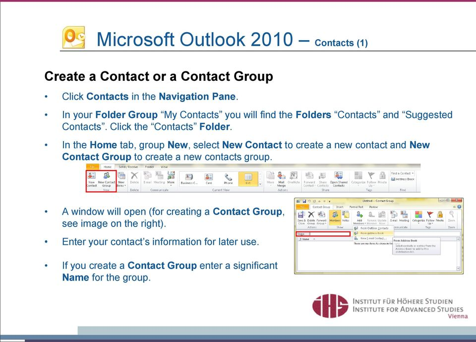 In the Home tab, group New, select New Contact to create a new contact and New Contact Group to create a new contacts group.