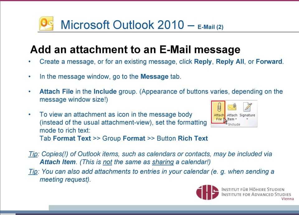 ) To view an attachment as icon in the message body (instead of the usual attachment-view), set the formatting mode to rich text: Tab Format Text >> Group Format >> Button Rich Text