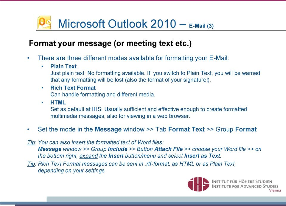 HTML Set as default at IHS. Usually sufficient and effective enough to create formatted multimedia messages, also for viewing in a web browser.