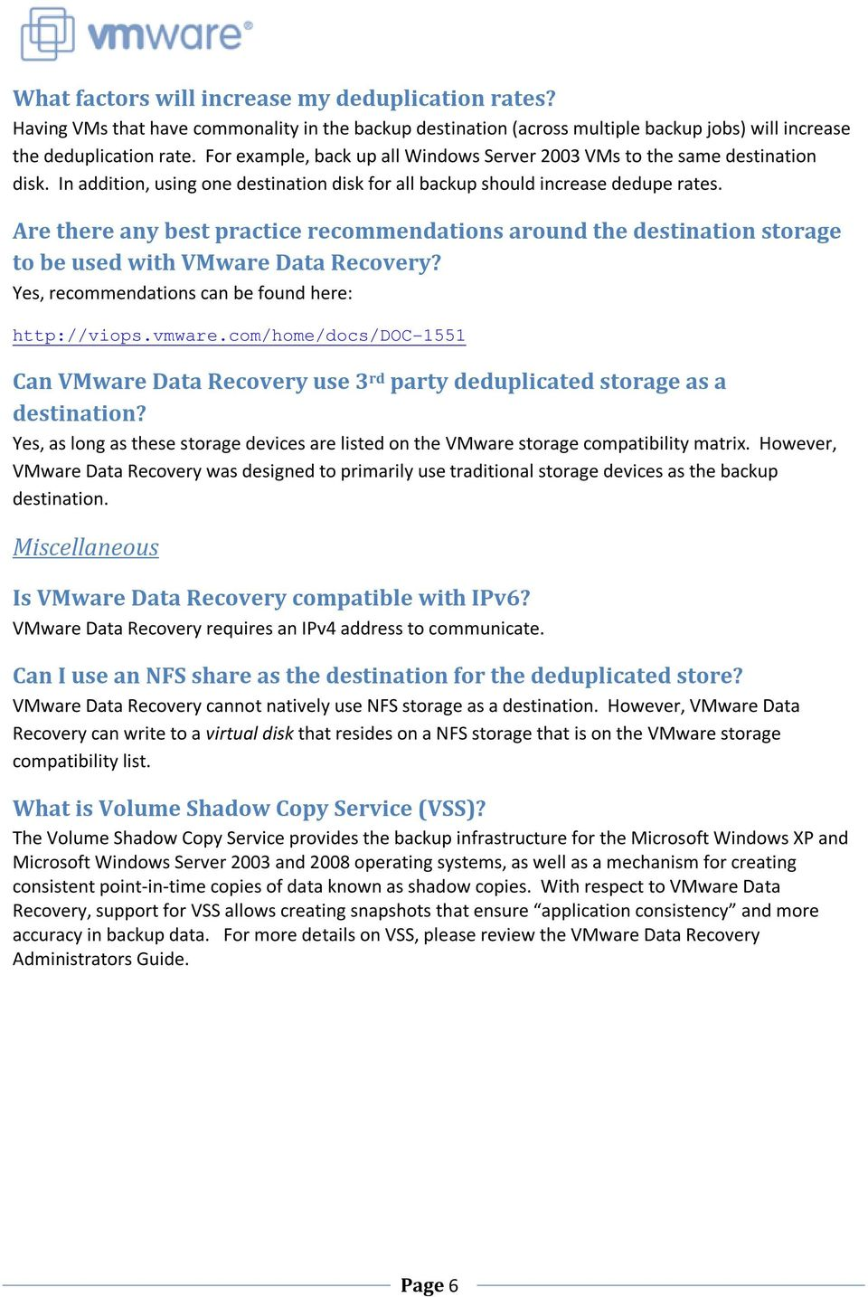 Are there any best practice recommendations around the destination storage to be used with VMware Data Recovery? Yes, recommendations can be found here: http://viops.vmware.