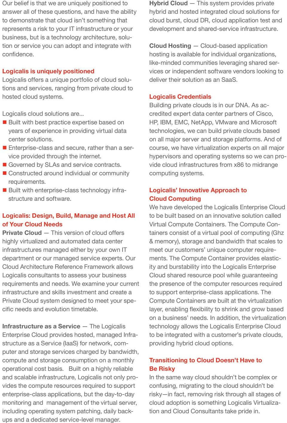 Logicalis is uniquely positioned Logicalis offers a unique portfolio of cloud solutions and services, ranging from private cloud to hosted cloud systems. Logicalis cloud solutions are.