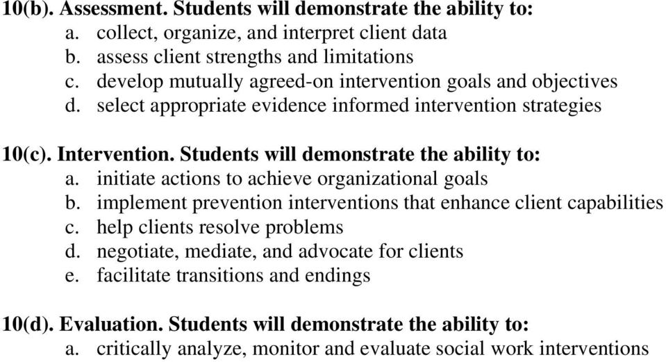 Students will demonstrate the ability to: a. initiate actions to achieve organizational goals b. implement prevention interventions that enhance client capabilities c.