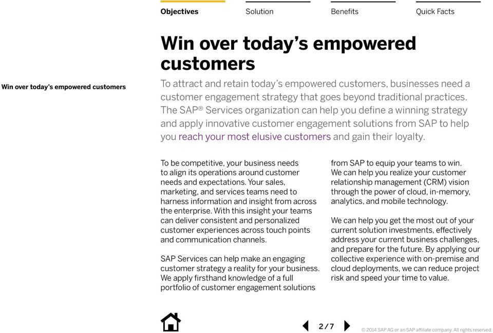 The SAP Services organization can help you define a winning strategy and apply innovative customer engagement solutions from SAP to help you reach your most elusive customers and gain their loyalty.