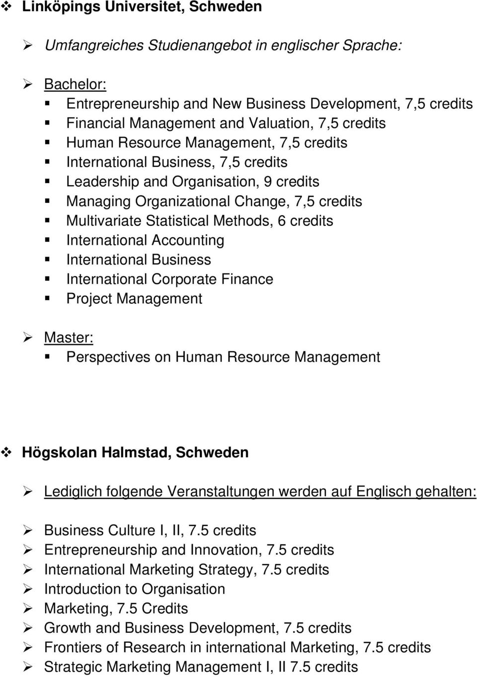 Management Perspectives on Human Resource Management Högskolan Halmstad, Schweden Business Culture I, II, 7.5 credits Entrepreneurship and Innovation, 7.5 credits International Marketing Strategy, 7.