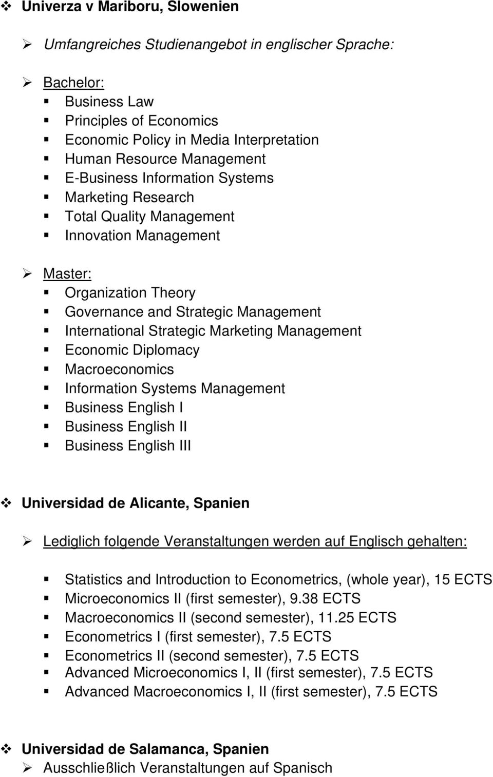 Business English I Business English II Business English III Universidad de Alicante, Spanien Statistics and Introduction to Econometrics, (whole year), 15 ECTS Microeconomics II (first semester), 9.