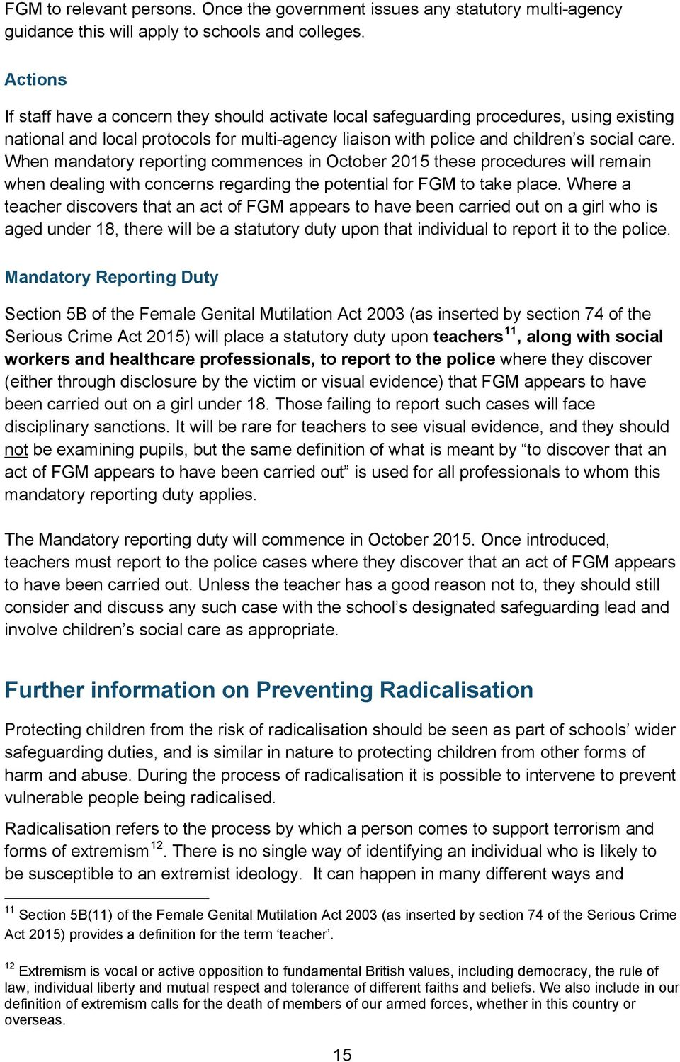 When mandatory reporting commences in October 2015 these procedures will remain when dealing with concerns regarding the potential for FGM to take place.