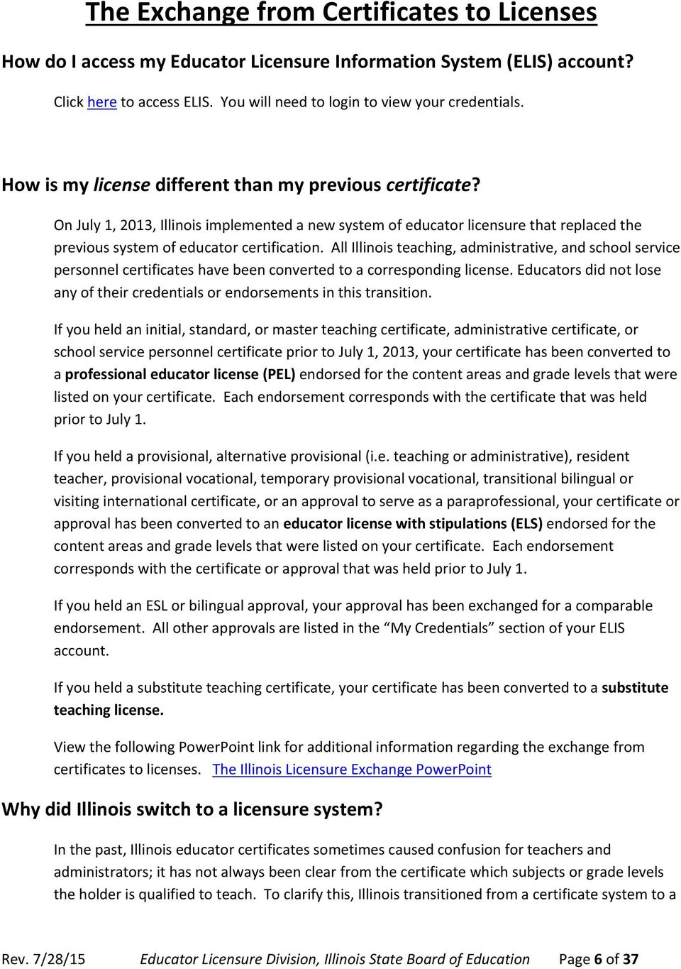 All Illinois teaching, administrative, and school service personnel certificates have been converted to a corresponding license.