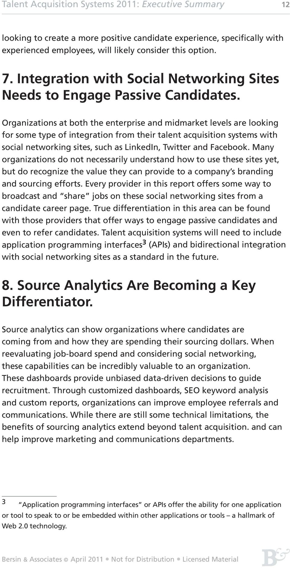Organizations at both the enterprise and midmarket levels are looking for some type of integration from their talent acquisition systems with social networking sites, such as LinkedIn, Twitter and