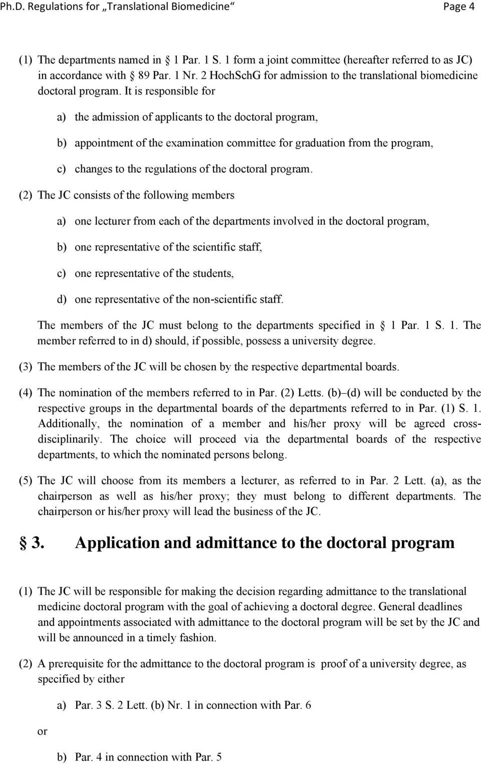 It is responsible for a) the admission of applicants to the doctoral program, b) appointment of the examination committee for graduation from the program, c) changes to the regulations of the