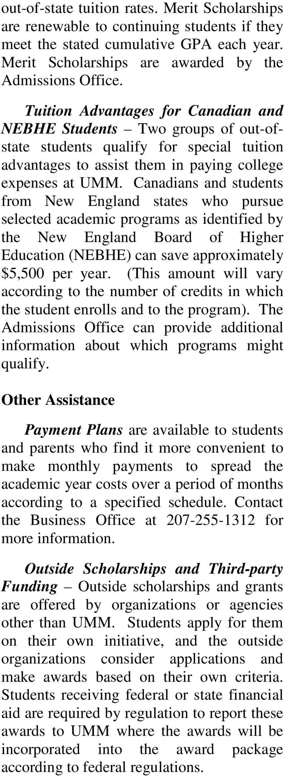 Canadians and students from New England states who pursue selected academic programs as identified by the New England Board of Higher Education (NEBHE) can save approximately $5,500 per year.