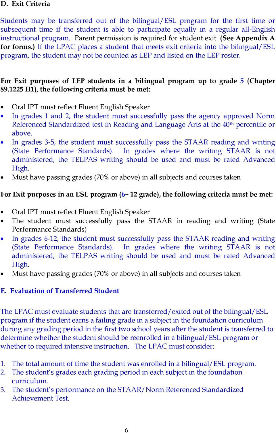 ) If the LPAC places a student that meets exit criteria into the bilingual/esl program, the student may not be counted as LEP and listed on the LEP roster.