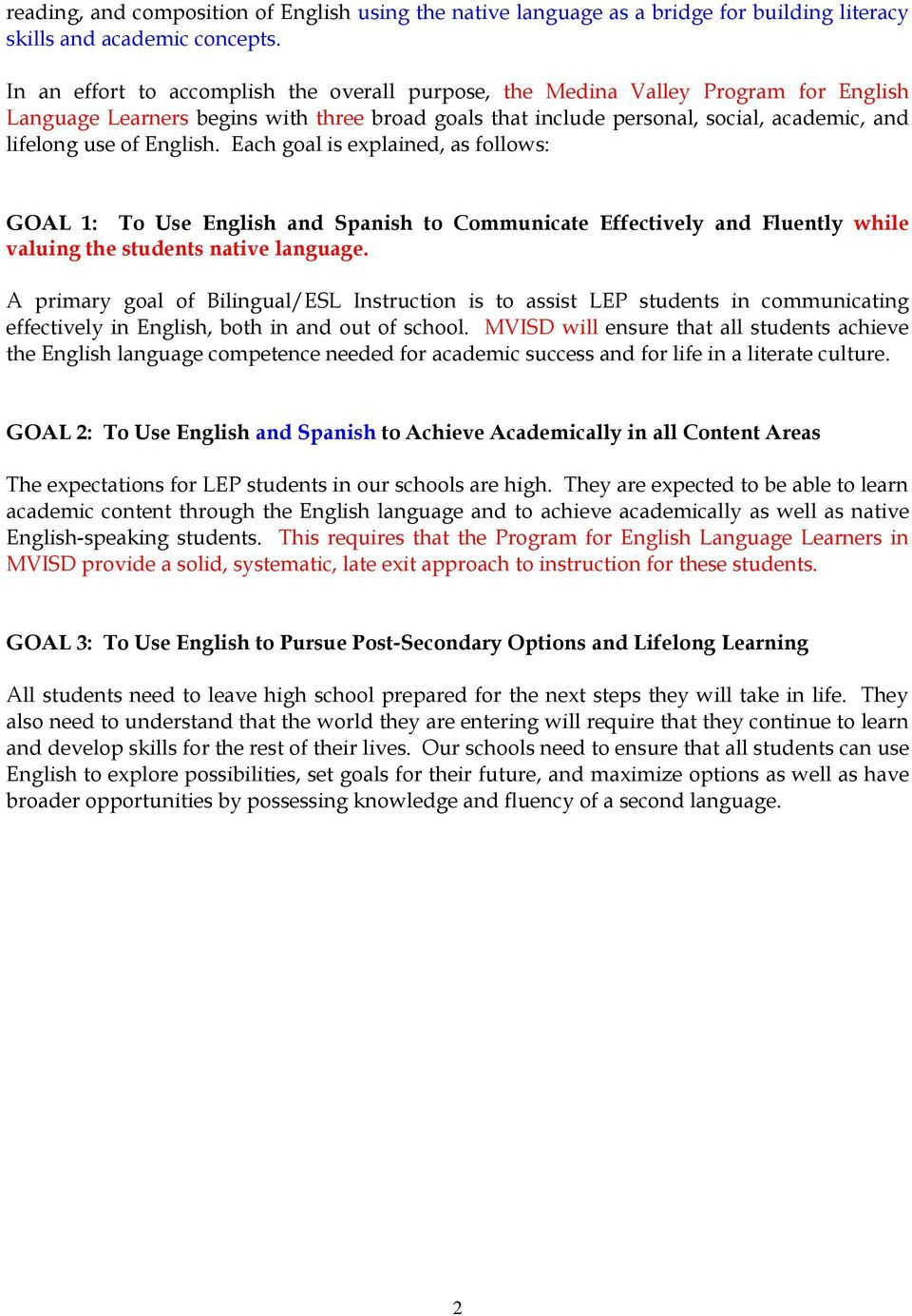English. Each goal is explained, as follows: GOAL 1: To Use English and Spanish to Communicate Effectively and Fluently while valuing the students native language.