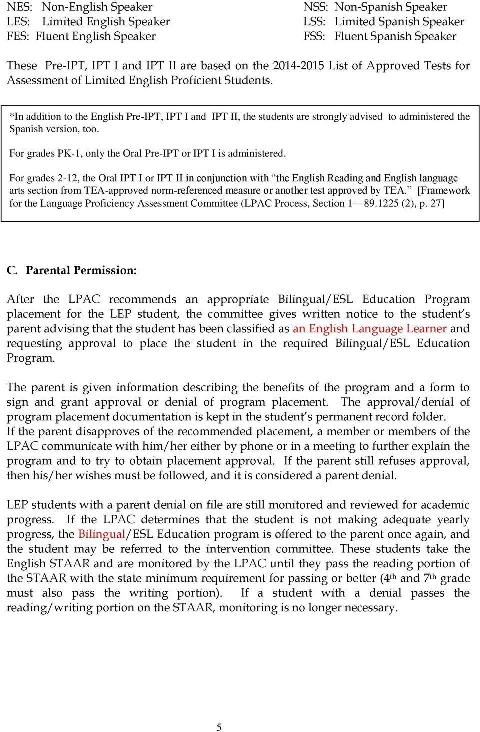 *In addition to the English Pre-IPT, IPT I and IPT II, the students are strongly advised to administered the Spanish version, too. For grades PK-1, only the Oral Pre-IPT or IPT I is administered.