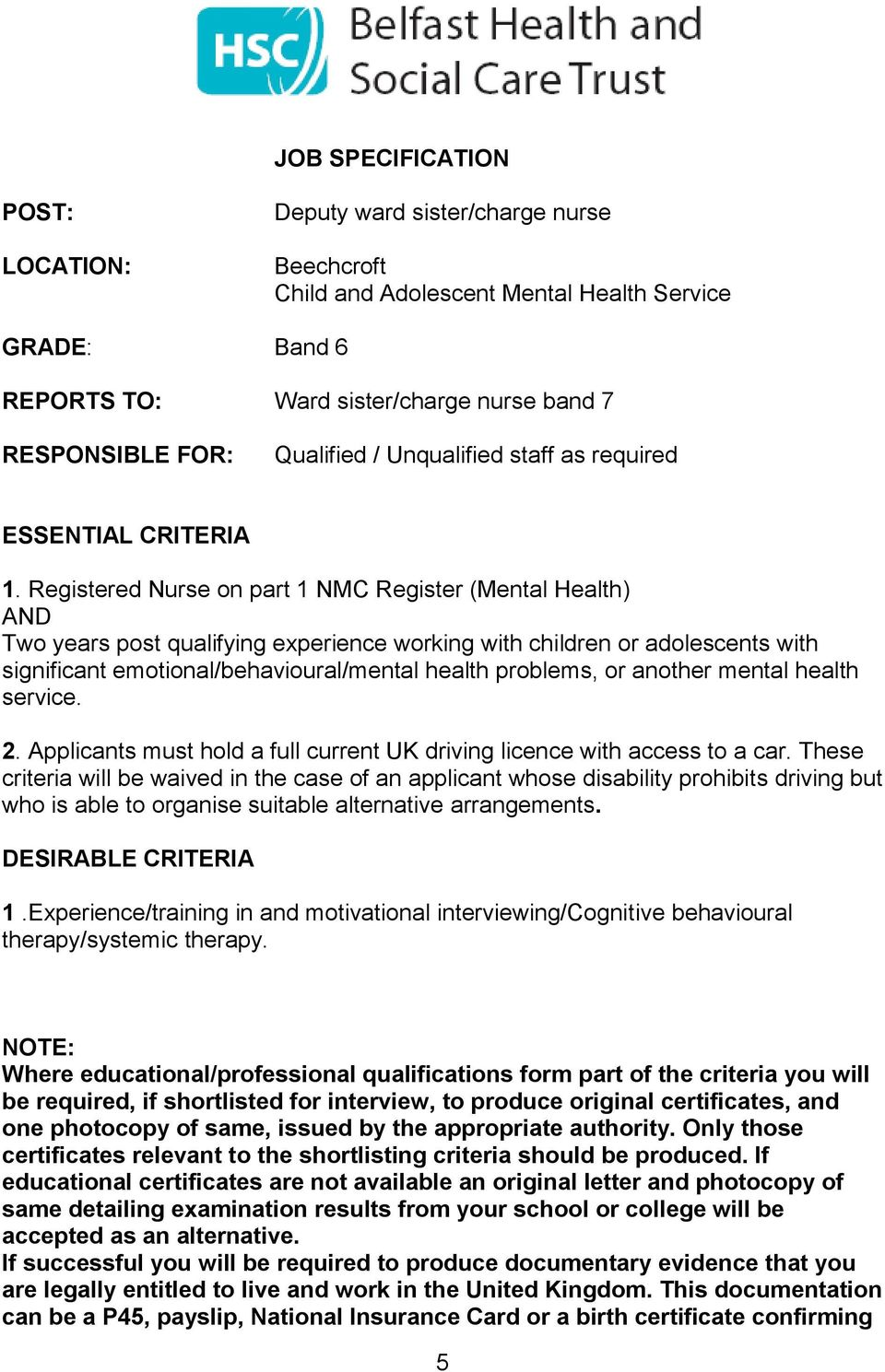 Registered Nurse on part 1 NMC Register (Mental Health) AND Two years post qualifying experience working with children or adolescents with significant emotional/behavioural/mental health problems, or