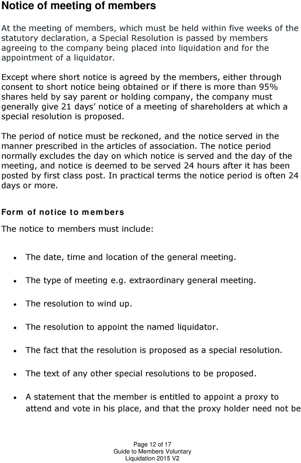 Except where short notice is agreed by the members, either through consent to short notice being obtained or if there is more than 95% shares held by say parent or holding company, the company must