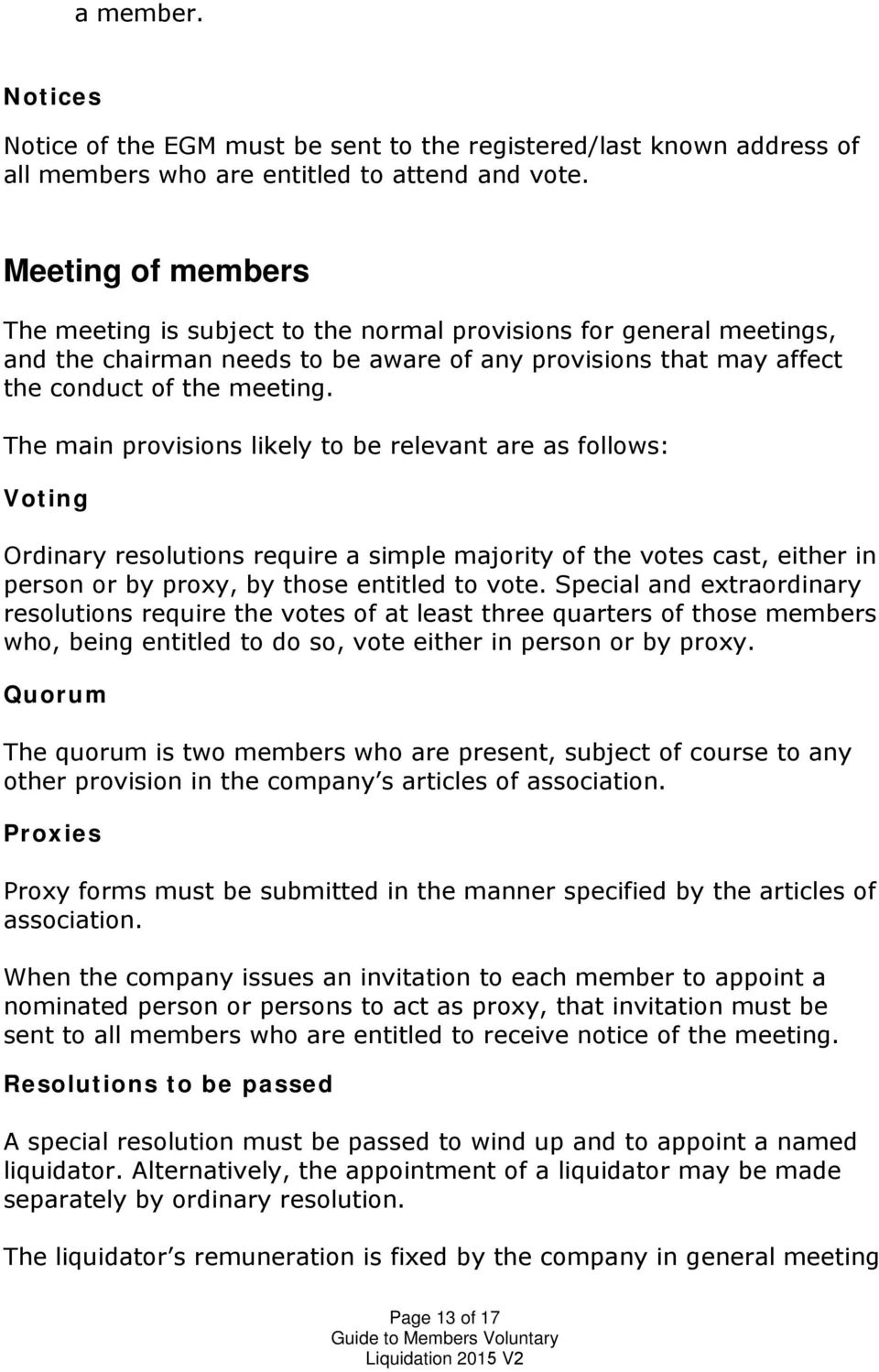 The main provisions likely to be relevant are as follows: Voting Ordinary resolutions require a simple majority of the votes cast, either in person or by proxy, by those entitled to vote.