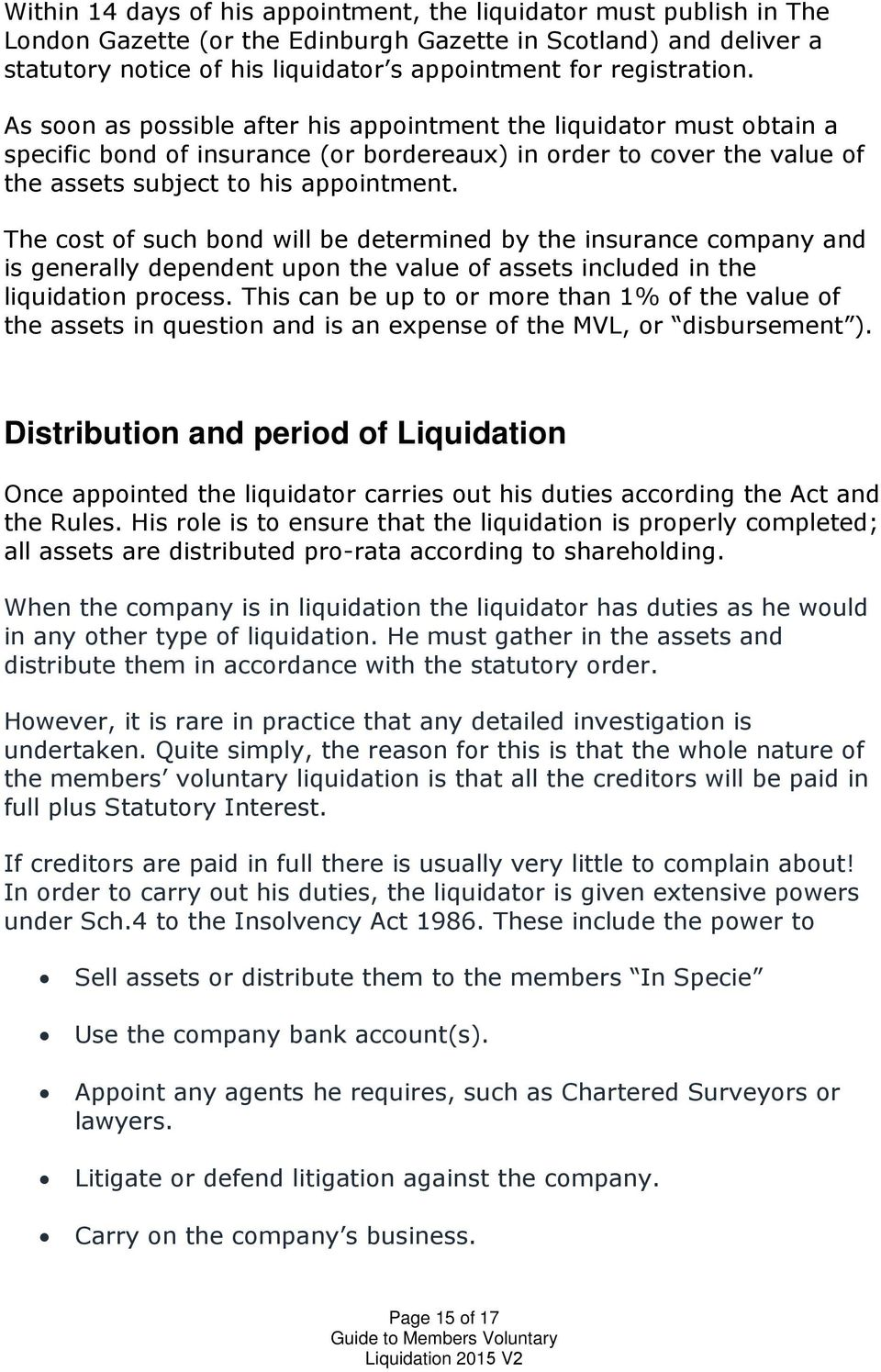 The cost of such bond will be determined by the insurance company and is generally dependent upon the value of assets included in the liquidation process.