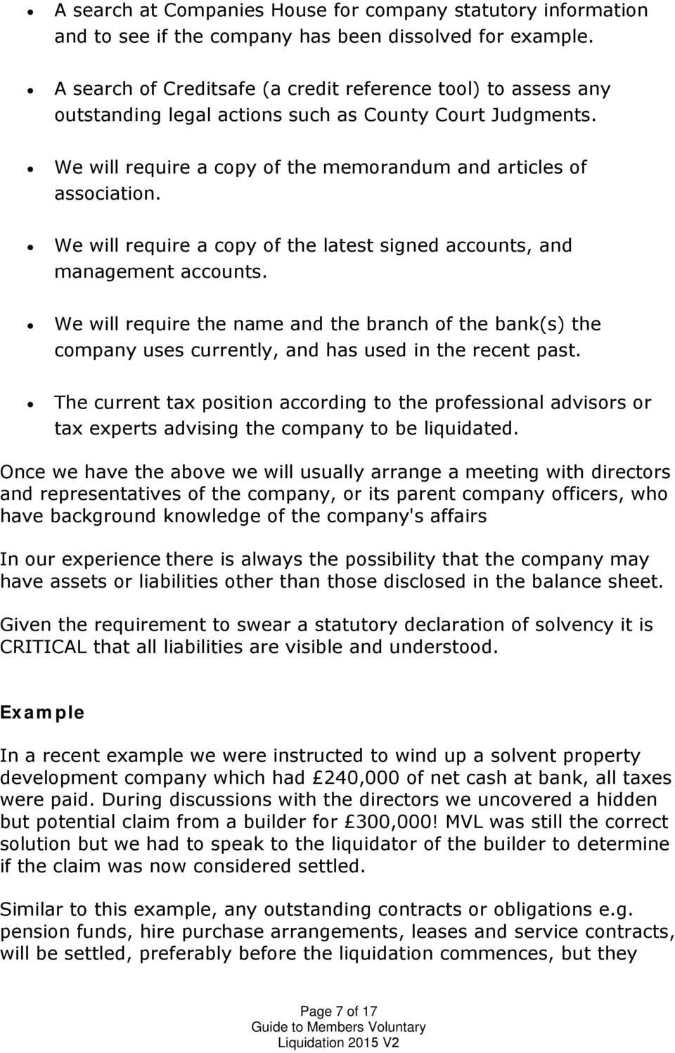 We will require a copy of the latest signed accounts, and management accounts. We will require the name and the branch of the bank(s) the company uses currently, and has used in the recent past.