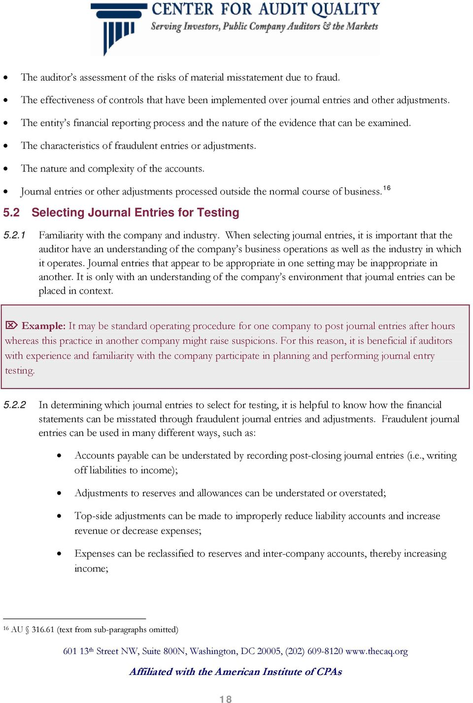 Journal entries or other adjustments processed outside the normal course of business. 16 5.2 Selecting Journal Entries for Testing 5.2.1 Familiarity with the company and industry.
