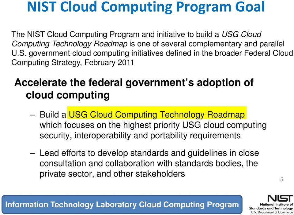 USG Cloud Computing Technology Roadmap which focuses on the highest priority USG cloud computing security, interoperability and portability requirements Lead efforts to develop