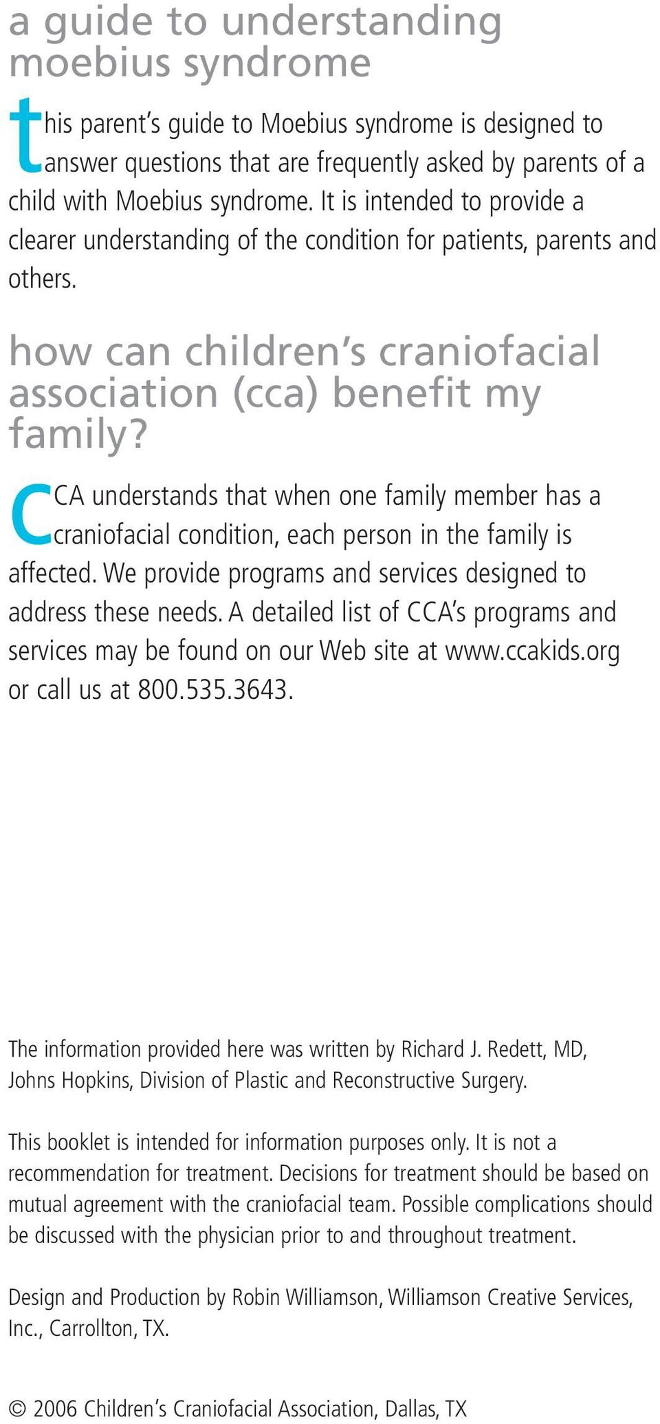 cca understands that when one family member has a craniofacial condition, each person in the family is affected. We provide programs and services designed to address these needs.