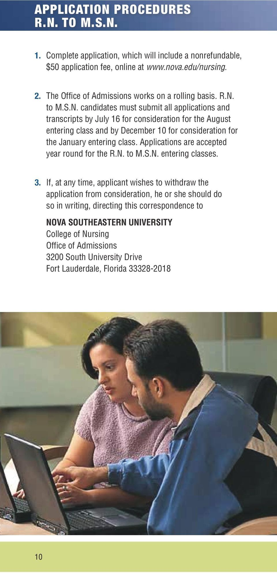 to M.S.N. candidates must submit all applications and transcripts by July 16 for consideration for the August entering class and by December 10 for consideration for the January entering class.