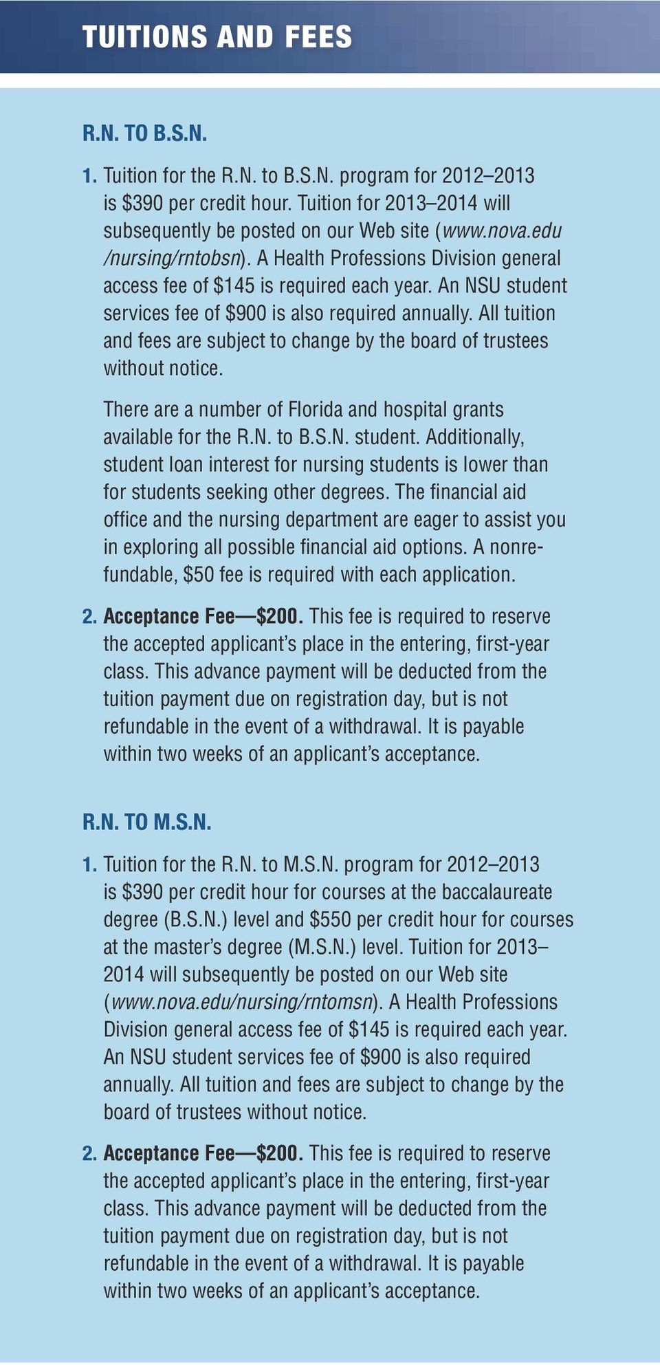 All tuition and fees are subject to change by the board of trustees without notice. There are a number of Florida and hospital grants available for the R.N. to B.S.N. student.