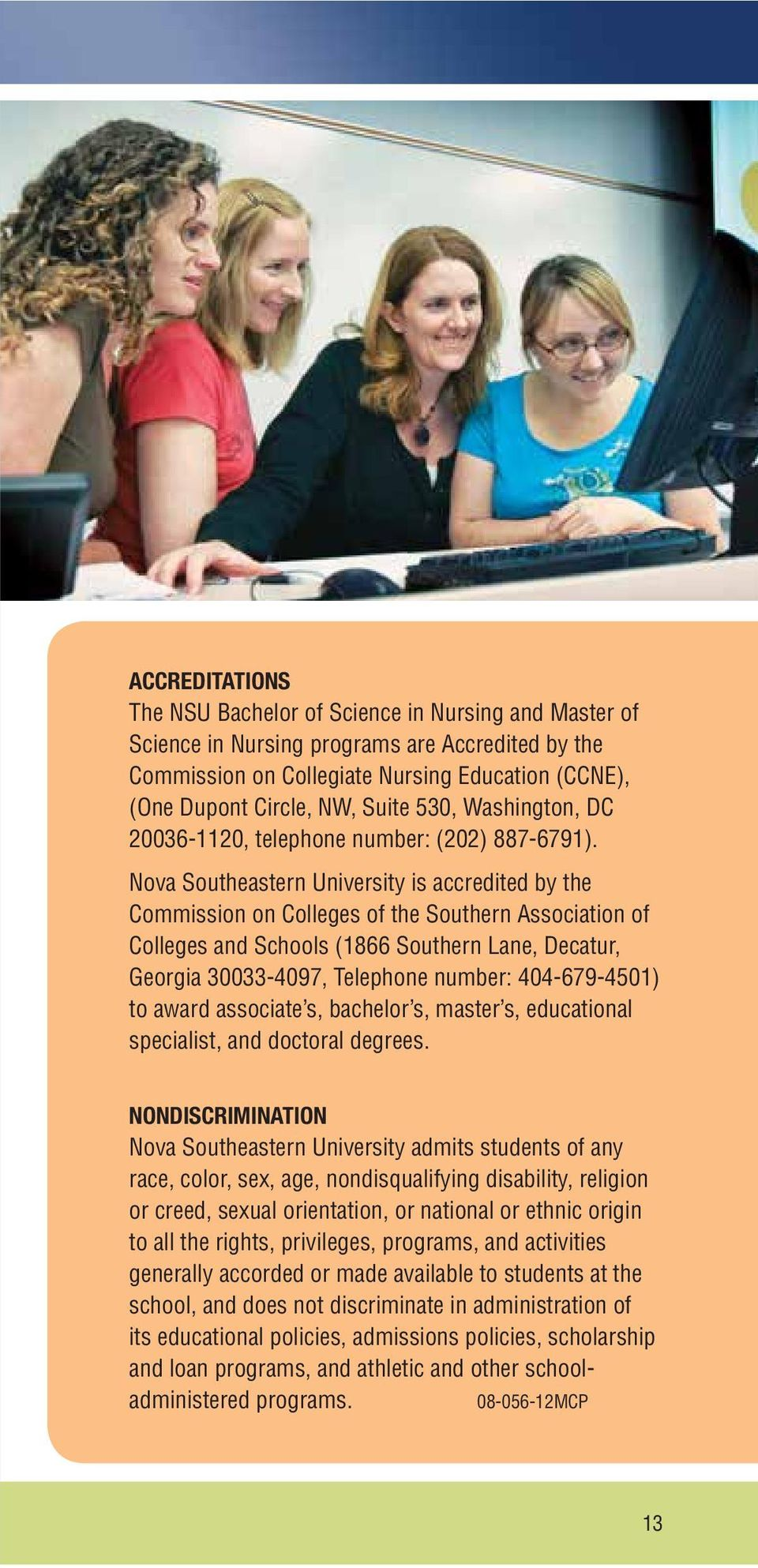 Nova Southeastern University is accredited by the Commission on Colleges of the Southern Association of Colleges and Schools (1866 Southern Lane, Decatur, Georgia 30033-4097, Telephone number: