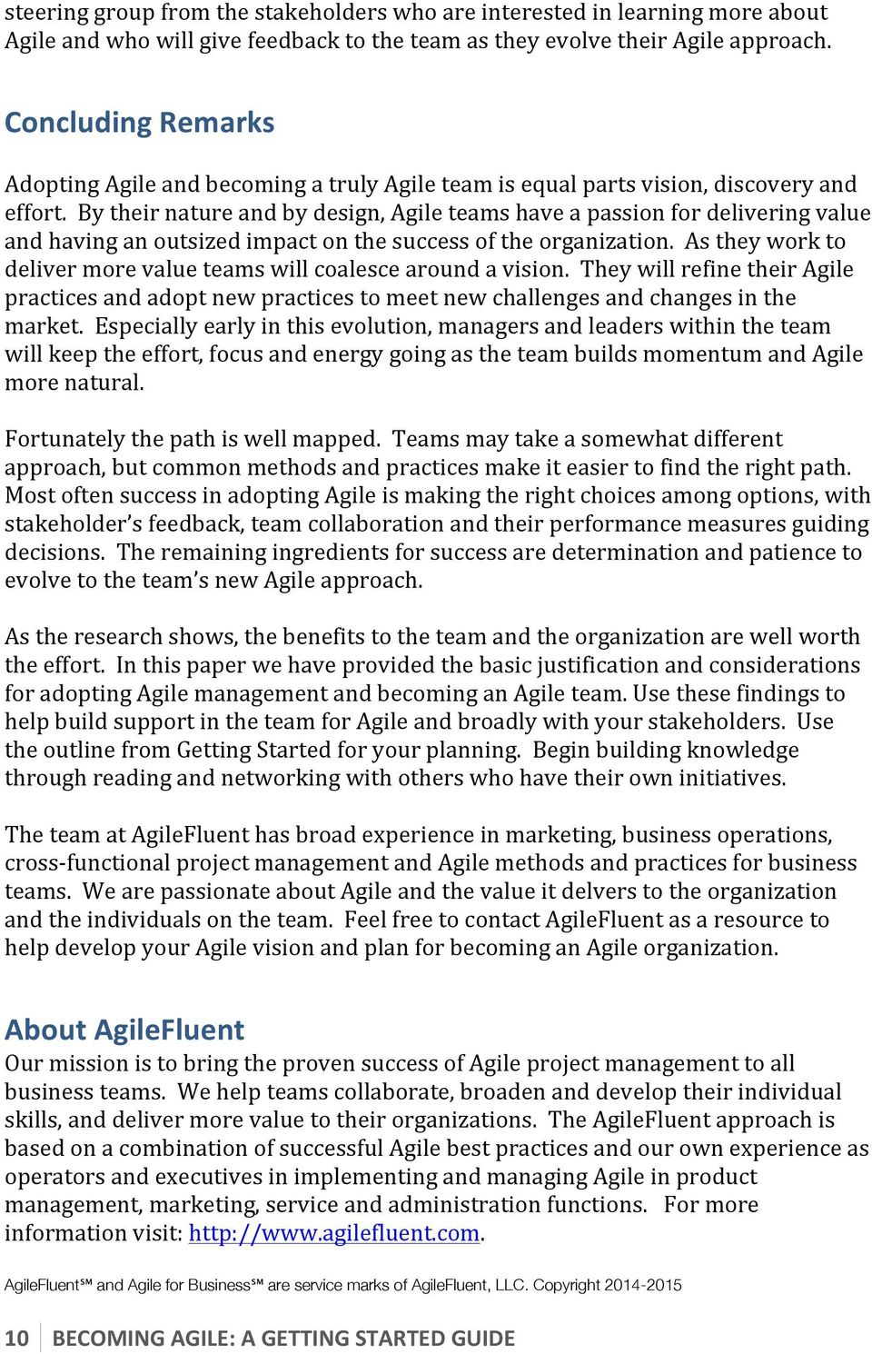 By their nature and by design, Agile teams have a passion for delivering value and having an outsized impact on the success of the organization.