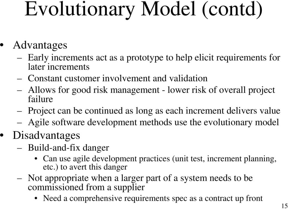 software development methods use the evolutionary model Disadvantages Build-and-fix danger Can use agile development practices (unit test, increment planning, etc.