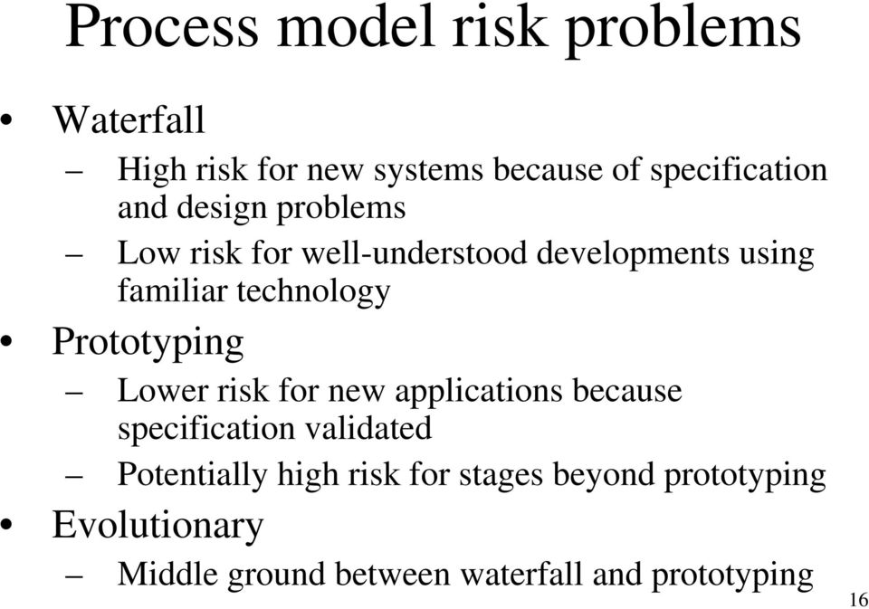 Prototyping Lower risk for new applications because specification validated Potentially