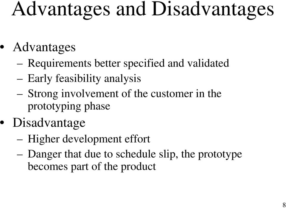 customer in the prototyping phase Disadvantage Higher development