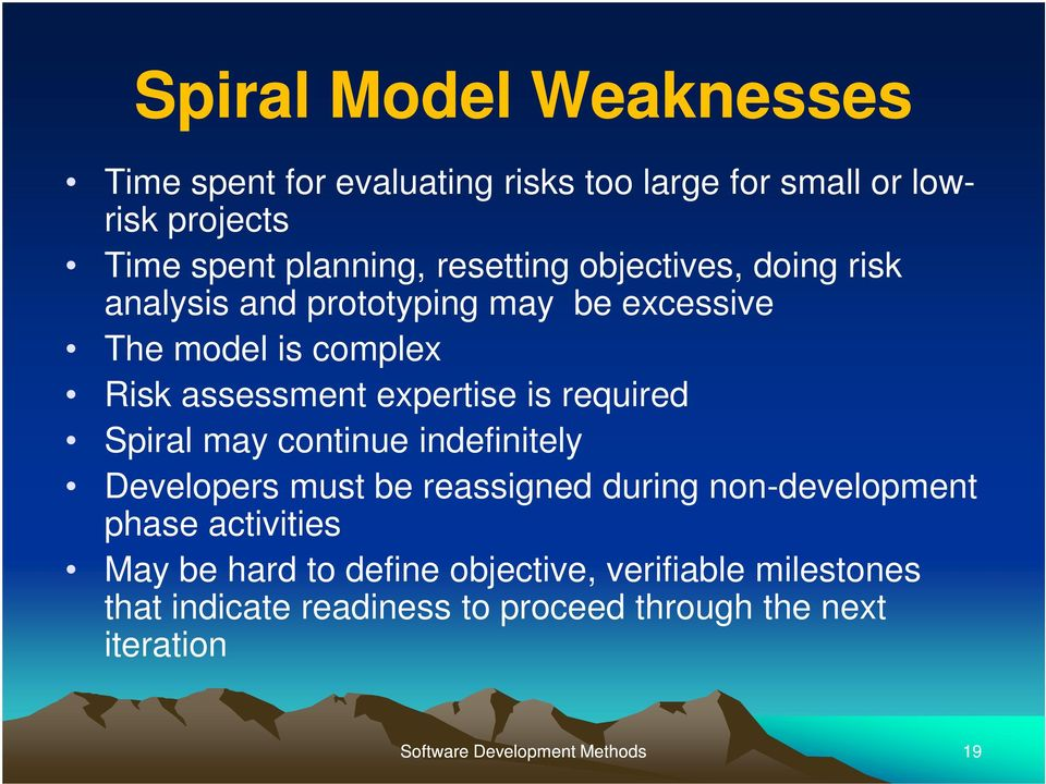 expertise is required Spiral may continue indefinitely Developers must be reassigned during non-development phase