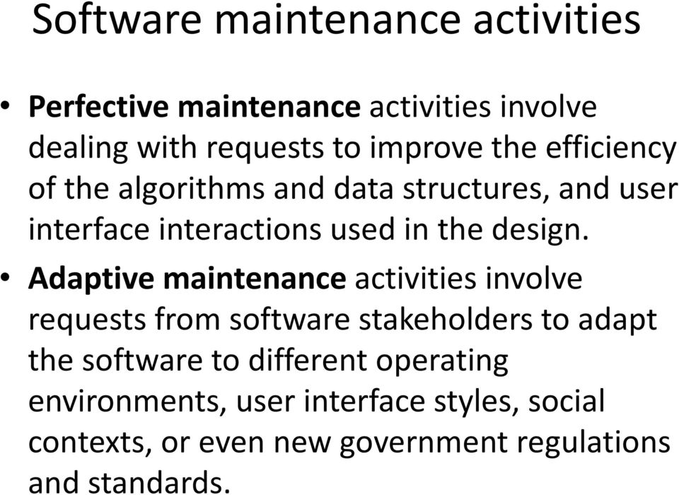 Adaptive maintenance activities involve requests from software stakeholders to adapt the software to